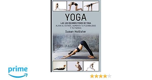 Yoga: Las 100 Mejores Poses De Yoga: Alivia El Estrés ...
