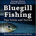 Fishing: Bluegill Tips, Tricks, and Tactics: Freshwater Fishing   George Olsen,Robert Khoury