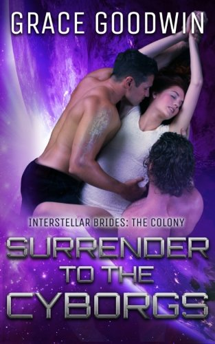 Surrender To The Cyborgs (Interstellar Brides: The Colony) (Volume 1)