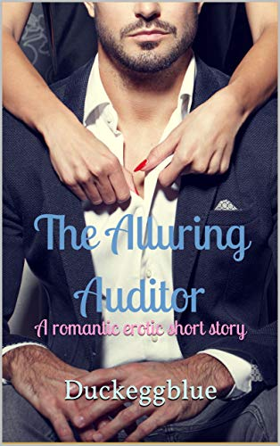 The Alluring Auditor: A romantic erotic short story