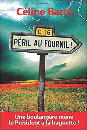 Céline Barré - Péril au Fournil !: Une boulangère mène le Président à la baguette !