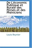 De L'Tconomic Publique et Rurale des Perses et des Phtniciens, Louis Reynier, 0559469004