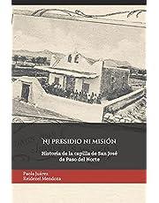 Ni presidio ni misión: Historia de la capilla de San José de Paso del Norte