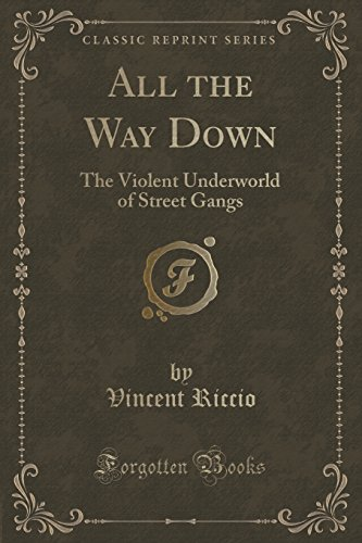All the Way Down: The Violent Underworld of Street Gangs (Classic Reprint)