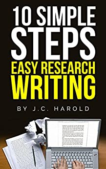 10 Simple Steps: Easy Research Writing by [Harold, J.C.]