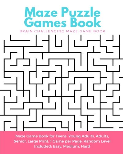 Maze Puzzle Games Book: Brain Challenging Maze Game Book for Teens, Young Adults, Adults, Senior, Large Print, 1 Game per Page, Random Level Included: Easy, Medium, Hard