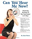 Can You Hear Me Now?: Harnessing the Power of Your Vocal Impact in 31 Days