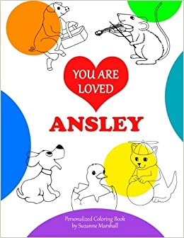 you are loved ansley personalized book coloring book personalized coloring book of unconditional love suzanne marshall 9781514833933 amazoncom - Personalized Coloring Book