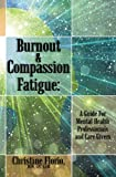 Burnout & Compassion Fatigue: A Guide For Mental Health Professionals and Care Givers