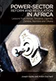 Power-Sector Reform and Regulation in Africa: Lessons from Kenya, Tanzania, Uganda, Zambia, Namibia and Ghana