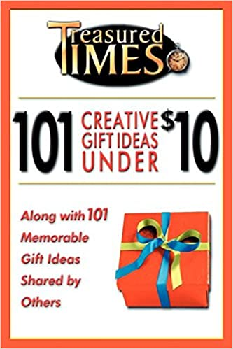 101 Creative Gift Ideas Under 10 Treasured Times Weidemann Lonna 9780974831626 Amazon Com Books