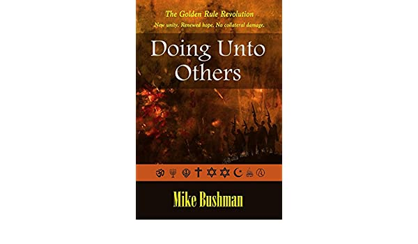 Doing Unto Others: The Golden Rule Revolution (English ...