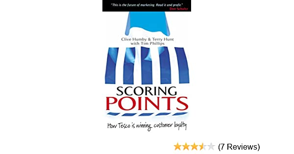 0efd62e73bd Amazon.com: Scoring Points: How Tesco is Winning Customer Loyalty  (9780749435783): Clive Humby, Terry Hunt, Tim Phillips: Books