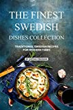 The Finest Swedish Dishes Collection: Traditional Swedish Recipes for Modern Times