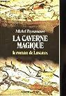 La caverne magique - Le roman de Lascaux par Peyramaure