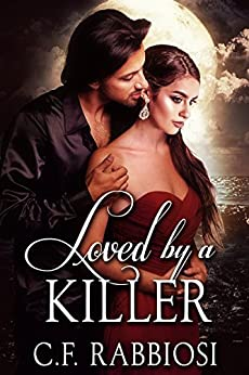 Loved By A Killer: A Sexy Paranormal Thriller by [Rabbiosi, C. F.]