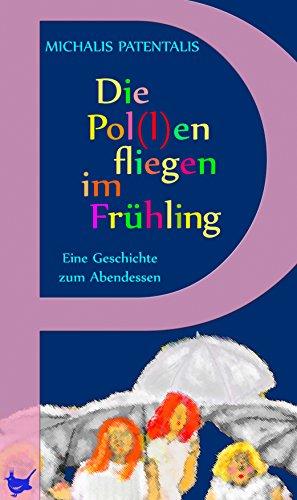 Die Pol(l)en fliegen im Frühling: Eine Geschichte zum Abendessen (Appetit) (German Edition)