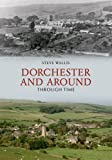 Front cover for the book Dorchester and Around Through Time by Steve Wallis