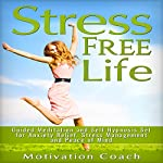 Stress Free Life: Guided Meditation and Self-Hypnosis Set for Anxiety Relief, Stress Management and Peace of Mind |  M. Coach