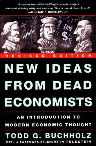 New Ideas from Dead Economists: An Introduction to Modern Economic Thought by Todd G. Buchholz.pdf