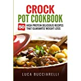 Crock Pot Cookbook: 50 High Protein Delicious Recipes That Guarantee Weight Loss (Volume 2)