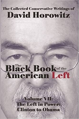 Horowitz – The Black Book of the American Left Volume 7: The Left in Power: Clinton to Obama