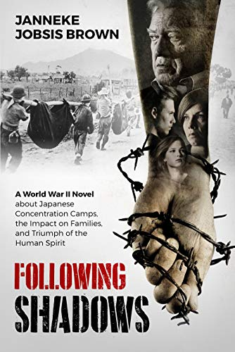 Following Shadows: A World War II novel about Japanese Concentration Camps by Janneke Jobsis Brown