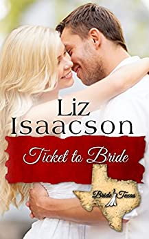 Ticket to Bride: Inspirational Western Romance (Bride, Texas Series Book 3) by [Isaacson, Liz]