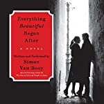 Everything Beautiful Began After: A Novel | Simon Van Booy