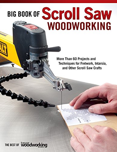 Big Book of Scroll Saw Woodworking (Best of SSW&C): More Than 60 Projects and Techniques for Fretwork, Intarsia & Other Scroll Saw Crafts (The Best of Scroll Saw Woodworking & Crafts) (Scroll Saw Magazine)