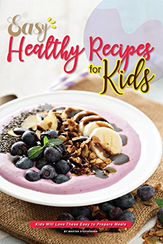 Easy Healthy Recipes Kids Prepare ebook
