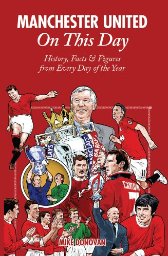 Manchester United On This Day: History; Facts & Figures from Every Day of the Year
