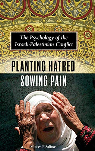 Planting Hatred, Sowing Pain: The Psychology of the Israeli-Palestinian Conflict