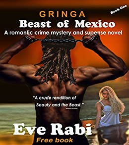 The Beast of Mexico (Romantic Suspense Books): Gringa Book 1 - A Romantic Crime novel by [Rabi, Eve]