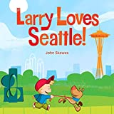 Larry Loves Seattle!: A Larry Gets Lost Book