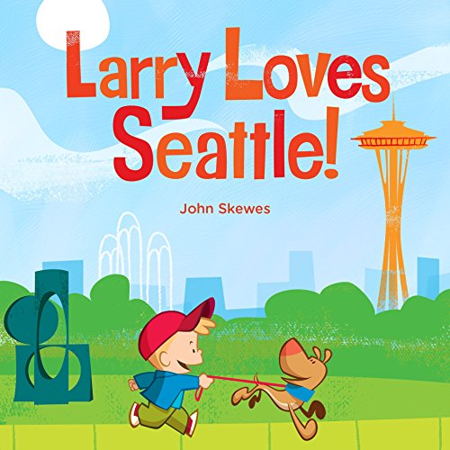 Larry Loves Seattle   A Larry Gets Lost Book