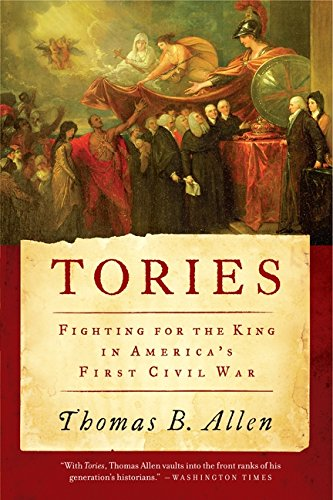 Tories: Fighting for the King in America's First Civil War (Loyalist And Patriots In The Revolutionary War)