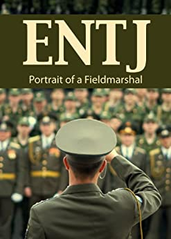 entj field marshal Personality type: the fieldmarshal (entj), or director temperament: rational.