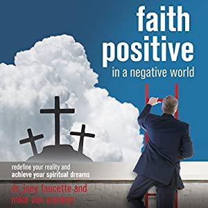 Faith Positive in a Negative World Audiobook