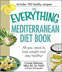 The Everything Mediterranean Diet Book All You Need To Lose Weight And Stay Healthy Connie Diekman Sam Sotiropoulos 0045079506749 Amazon Books