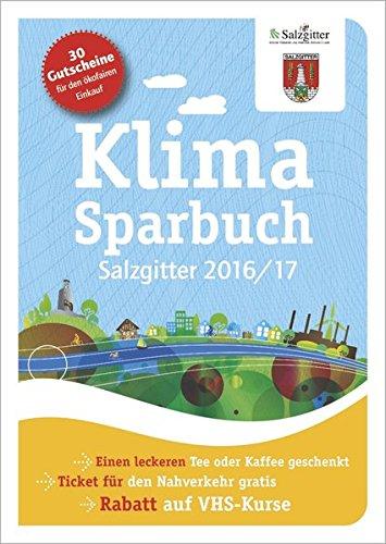 Klimasparbuch Salzgitter 2017: Klima schützen & Geld sparen Taschenbuch – 4. Mai 2016 Stadt Salzgitter oekom e.V. oekom verlag 3865818013