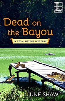 Dead on the Bayou (A Twin Sisters Mystery) by [Shaw, June]