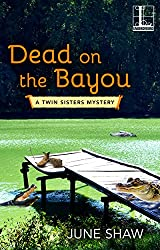 Dead on the Bayou (A Twin Sisters Mystery)