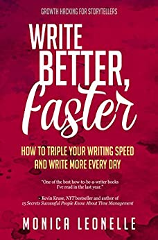 Write Better, Faster: How To Triple Your Writing Speed and Write More Every Day (Growth Hacking For Storytellers #1) by [Leonelle, Monica]