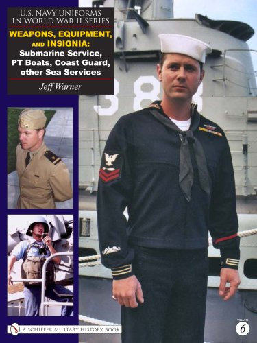 (U.S. Navy Uniforms in World War II Series: Weapons, Equipment, Insignia: Submarine Service, PT Boats, Coast Guard, Other Sea Services )