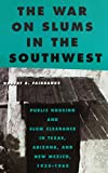 img - for The War on Slums in the Southwest: Public Housing and Slum Clearance in Texas, Arizona, and New Mexico, 1935-1965 (Urban Life, Landscape and Policy) book / textbook / text book
