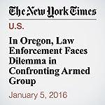 In Oregon, Law Enforcement Faces Dilemma in Confronting Armed Group | Kirk Johnson,Erik Eckholm,Richard Pérez Peña