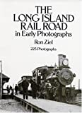 The Long Island Rail Road in Early Photographs, Ron Ziel, 0486263010