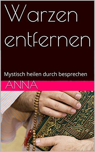 Warzen entfernen: Mystisch heilen durch besprechen (German Edition