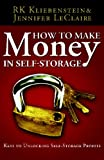 How to Make Money in Self-Storage, R. K. Kliebenstein and Jennifer LeClaire, 0981512607